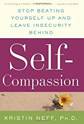 Self-Compassion: Stop Beating Yourself Up and Leave Insecurity Behind by Neff, Kristin (1st (first) Edition) [Hardcover(2011)]