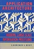 Application Architecture : Modern Large-Scale Information Processing, Best, Laurence J., 0471510890