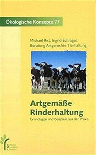 Artgemäße Rinder, Schweine- und Hühnerhaltung. Grundlagen und Beispiele aus der Praxis / Artgemässe Rinderhaltung (Ökologische Konzepte)