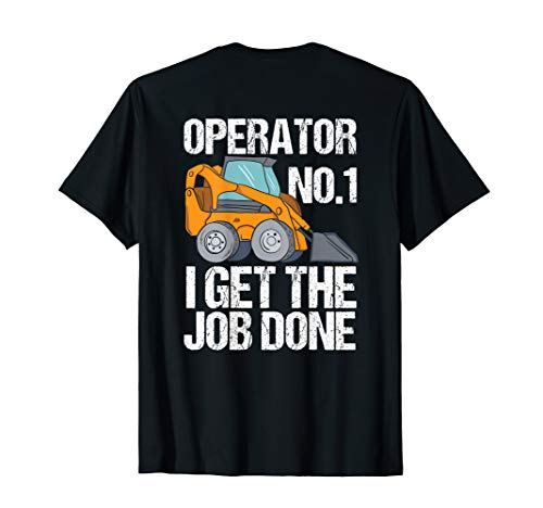 Funny Skid Steer, I Get The Job Done, Hoe Operator T-Shirt