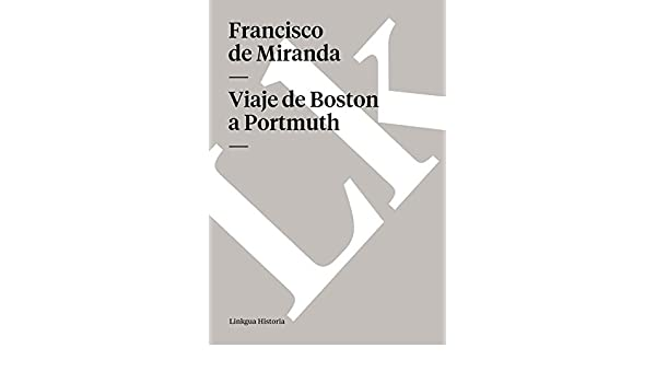 Amazon.com: Viaje de Boston a Portmuth (Memoria-Viajes) (Spanish Edition) eBook: Francisco de Miranda: Kindle Store