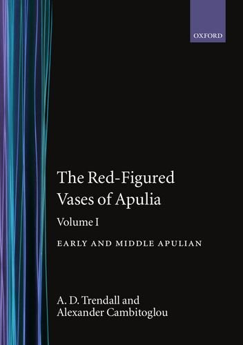 (The Red-Figured Vases of Apulia: Volume 1 (Oxford Monographs on Classical Archaeology))