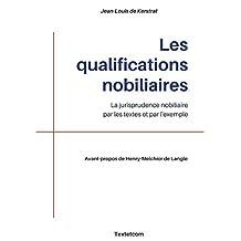 LES QUALIFICATIONS NOBILIAIRES: La jurisprudence nobiliaire par les textes et par l'exemple (French Edition)