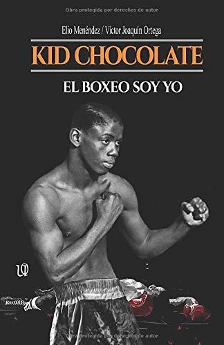 Kid Chocolate: El boxeo soy Yo por Elio Menéndez,Víctor Joaquín Ortega