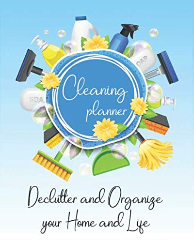 Cleaning Planner - Declutter and Organize your Home and Life: Decluttering Journal and Notebook - Cleaning and Organizing Your House with Weekly and Monthly Cleaning Checklists