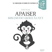 Apaiser son enfant grâce à l'EFT (7 minutes) (French Edition)