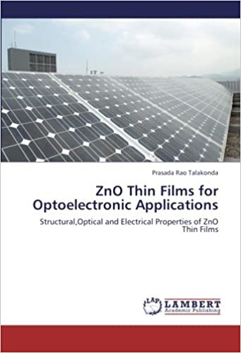 Book ZnO Thin Films for Optoelectronic Applications: Structural, Optical and Electrical Properties of ZnO Thin Films