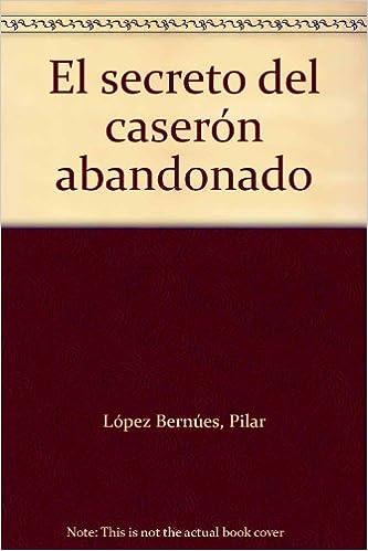 Secreto Del Caseron Abandonado El Altamar Antigua Amazon Es Lopez Bernues Pilar Libros