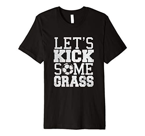 Let's Kick Some Grass Soccer T-Shirt | Cool Soccer Team Gift ()