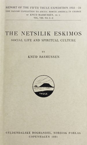The Netsilik Eskimos: Social Life and Spiritual Culture (Report of the Fifth Thule Expedition 1921-24: The Danish Expedition to Arctic North America, Vol. 8, Issues 1-2)