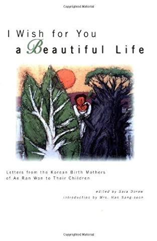I Wish for You a Beautiful Life: Letters from the Korean Birth Mothers of Ae Ran Won to Their Children (The Birth Of Korean Cool)