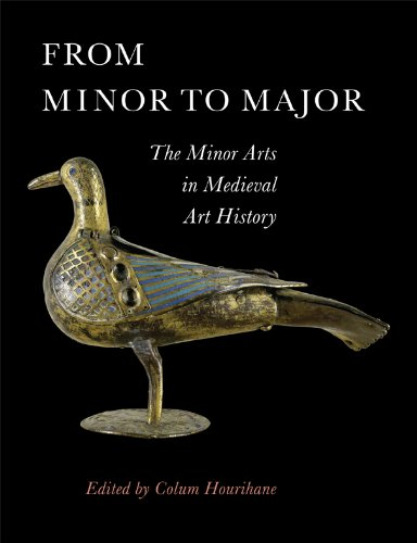 From Minor to Major: The Minor Arts in Medieval Art History (The Index of Christian Art)