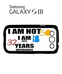 I am not 50 I am 18 with 32 Years Experience Mobile Cell Phone Case Samsung Galaxy S3 Black