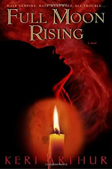 Full Moon Rising (Riley Jensen, Guardian, Book 1): A Riley Jenson Guardian Novel by [Arthur, Keri]