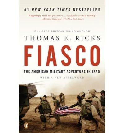 [ { FIASCO: THE AMERICAN MILITARY ADVENTURE IN IRAQ } ] by Ricks, Thomas E (AUTHOR) Aug-01-2007 [ Paperback ]