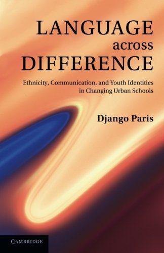 Language across Difference: Ethnicity, Communication, and Youth Identities in Changing Urban Schools by Django Paris (2013-07-11)