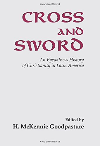 Cross and Sword: An Eyewitness History of Christianity in Latin America