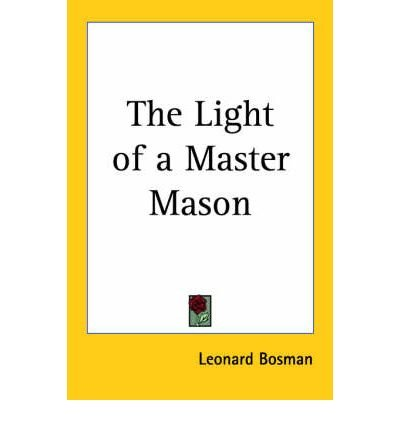 Read Online [ [ [ The Light of a Master Mason[ THE LIGHT OF A MASTER MASON ] By Bosman, Leonard ( Author )Jan-01-2004 Paperback PDF