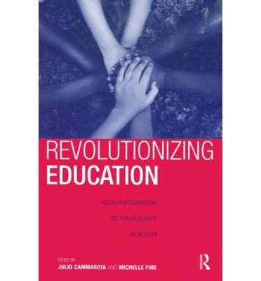 revolutionizing-education-youth-participatory-action-research-in-motion-author-julio-cammarota-publi