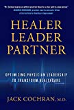img - for Healer, Leader, Partner: Optimizing Physician Leadership to Transform Healthcare book / textbook / text book