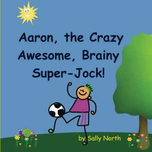 Aaron,the Crazy, Awesome, Brainy, Super-Jock! (Sneaky Snail Stories)