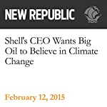Shell's CEO Wants Big Oil to Believe in Climate Change | Rebecca Leber