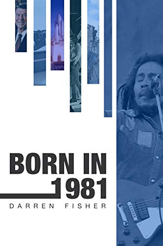Born in 1981: Birthday yearbook showing the main events of 1981 illustrating the political, world, historical, sporting, musical & movie events that shaped ... of the 1980's (The Born In Series)