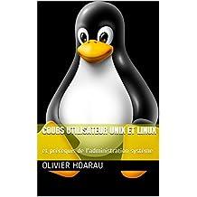 Cours utilisateur UNIX et Linux: et prérequis de l'administration système (French Edition)