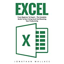Excel: From Beginner To Expert - The Complete Guide To Start Using Excel And Boosting Your Productivity