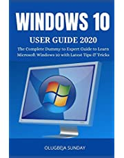 WINDOWS 10 USER GUIDE 2020: The Complete Dummy to Expert Guide to Learn Microsoft Windows 10 with Latest Tips & Tricks