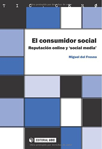 El consumidor social: Reputación online y 'social media' (TIC.CERO) Tapa blanda – 16 mar 2012 Miguel del Fresno García Editorial UOC S.L. 8497885163