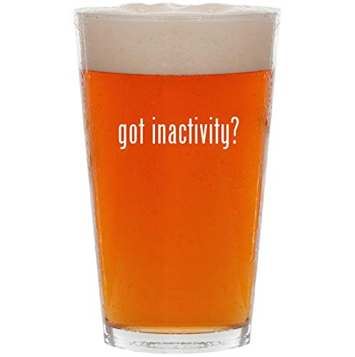 (got inactivity? - 16oz All Purpose Pint Beer Glass)
