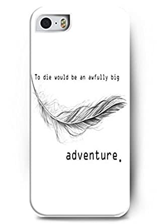 Iphone 5 5s Case Inspiration Quotes Design To Die Would Be An Awfully Big Adventure Hard