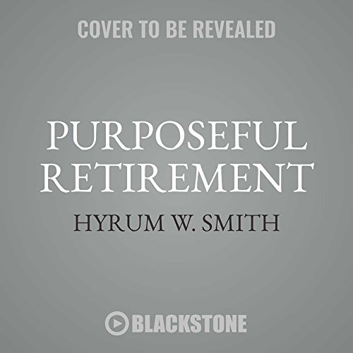 Purposeful Retirement: How to Bring Happiness and Meaning to Your Retirement, Library Edition