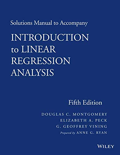 Solutions Manual to accompany Introduction to Linear Regression Analysis, 5th Edition (Statistics For Engineering And The Sciences 5th Edition)