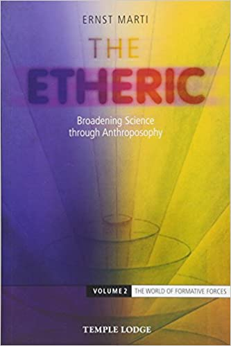 The Etheric: Broadening Science through Anthroposophy 2 (The World of Formative Forces)