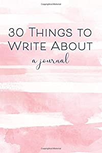 30 Things To Write About: 206 Lined Pages with Prompts / Peachy Morning Edition