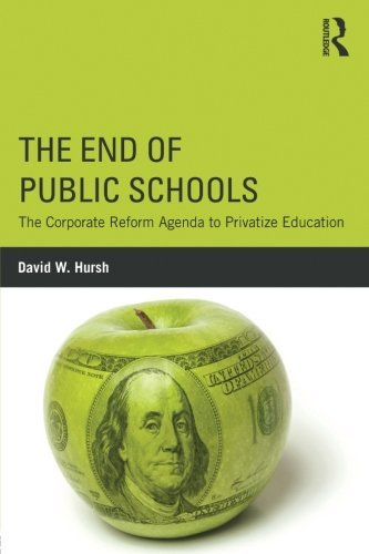 The End of Public Schools: The Corporate Reform Agenda to Privatize Education (Critical Social Thought) by David W. Hursh (2015-11-22)