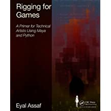 Rigging for Games: A Primer for Technical Artists Using Maya and Python