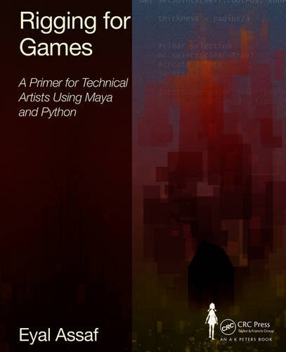 Rigging for Games: A Primer for Technical Artists Using Maya and Python by Focal Press