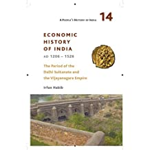 A People's History of India 14: Economic History of India, AD 1206-1526, The Period of the Delhi Sultanate and the Vijayanagara Empire