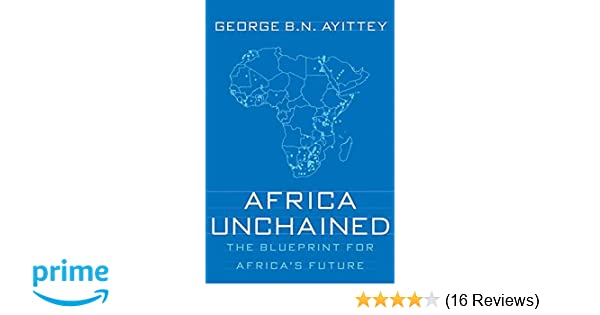 Africa unchained the blueprint for africas future george bn africa unchained the blueprint for africas future george bn ayittey 9781403973863 amazon books malvernweather Choice Image