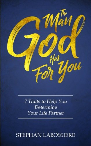 The Man God Has For You: 7 traits to Help You Determine Your Life Partner [Stephan Labossiere] (Tapa Blanda)