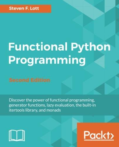 Functional Python Programming: Discover the power of functional programming, generator functions, lazy evaluation, the built-in itertools library, and monads, 2nd Edition by Packt Publishing - ebooks Account