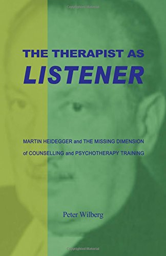 Download The Therapist As Listener: Martin Heidegger And The Missing Dimension Of Counselling And Psychotherapy Training PDF