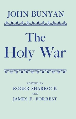 The Holy War: Made by Shaddai upon Diabolus for the Regaining of the Metropolis of the World Or, the Losing and Taking again of the Town on Mansoul (|c OET |t Oxford English Texts) cover