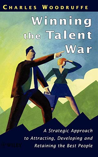 Winning the Talent War: A Strategic Approach to Attracting, Developing and Retaining the Best People (Attracting And Retaining The Best Employees)