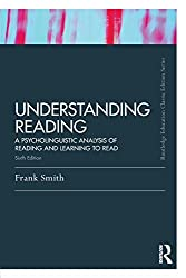 Understanding Reading: A Psycholinguistic Analysis of Reading and Learning to Read, Sixth Edition (Routledge Education Classic Edition)