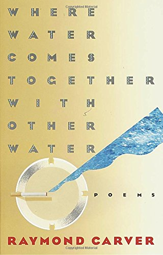 Where Water Comes Together with Other Water: Poems