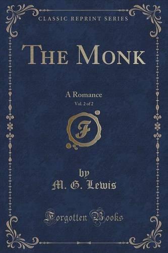 The Monk, Vol. 2 of 2: A Romance (Classic Reprint)